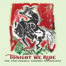 Tonight We Ride: The Tom Russell Cowboy Anthology