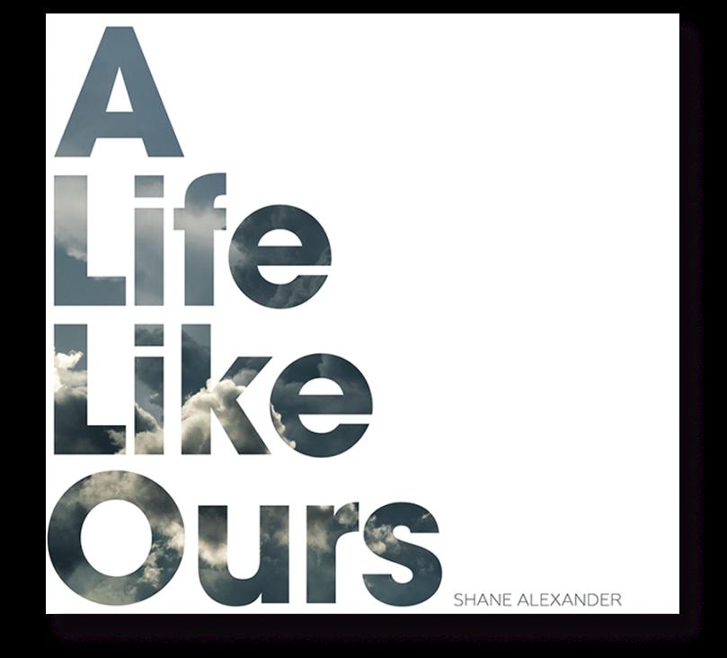 Shane-Alexander-A-Life-Like-Ours